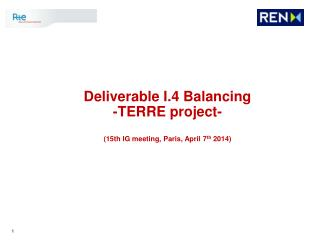 Deliverable I.4 Balancing -TERRE project- (15th IG meeting, Paris, April 7 th  2014)