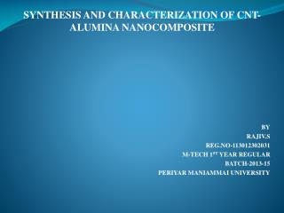 SYNTHESIS AND CHARACTERIZATION OF CNT-ALUMINA  NANOCOMPOSITE BY RAJIV.S REG.NO-113012302031 M-TECH 1 ST  YEAR REGULAR B
