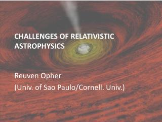 CHALLENGES OF RELATIVISTIC ASTROPHYSICS