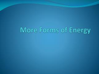More Forms of Energy