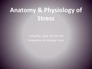 Anatomy & Physiology of Stress