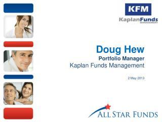 Doug Hew Portfolio Manager Kaplan Funds Management 2 May 2013