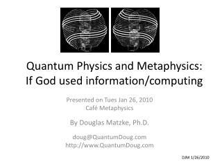 Quantum Physics and Metaphysics:     If God used information/computing