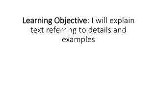 Learning Objective : I will explain text referring to details and examples