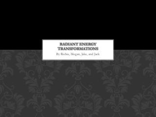 Radiant Energy Transformations
