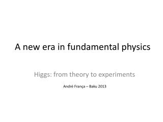 A new era in fundamental physics