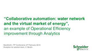 """Collaborative automation:  water network and the virtual market of  energy"", an  example  of  Operational E fficiency"