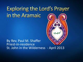 Exploring the Lord's Prayer  in the Aramaic