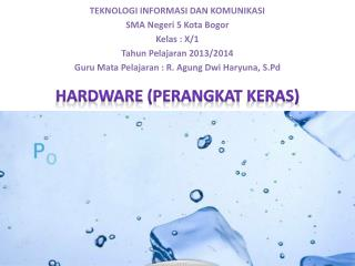 TEKNOLOGI INFORMASI DAN KOMUNIKASI SMA  Negeri  5 Kota Bogor Kelas  : X/1 Tahun Pelajaran 2013/2014 Guru Mata  Pelajara