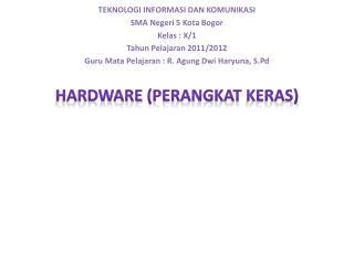 TEKNOLOGI INFORMASI DAN KOMUNIKASI SMA  Negeri  5 Kota Bogor Kelas  : X/1 Tahun Pelajaran  2011/2012 Guru Mata  Pelajar