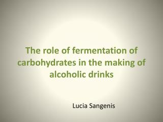 The role of fermentation of carbohydrates in the making of alcoholic drinks