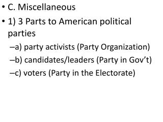 C. Miscellaneous 1) 3 Parts to American political parties a) party activists (Party Organization) b) candidates/leaders