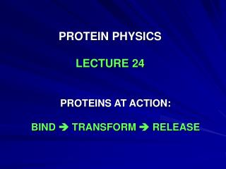 PROTEIN PHYSICS LECTURE 24