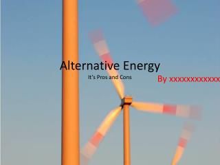 Alternative Energy It�s Pros and Cons