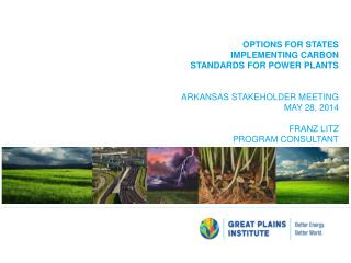 OPTIONS FOR STATES  IMPLEMENTING carbon  standards for power plants Arkansas STAKEHOLDER MEETING May 28, 2014 Franz Lit