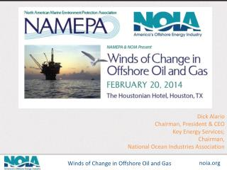 Dick Alario Chairman, President & CEO Key Energy Services;  Chairman,  National Ocean Industries Association