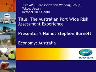 Title: The Australian Port Wide Risk Assessment Experience Presenter's  Name : Stephen Burnett Economy: Australia