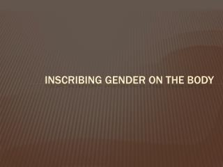 Inscribing gender on the body