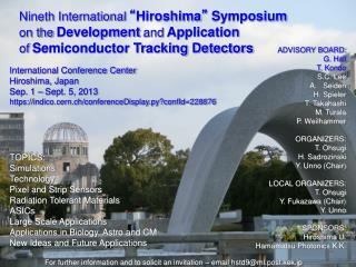 "Nineth International "" Hiroshima ""  Symposium on the Development and Application of Semiconductor Tracking Detectors"