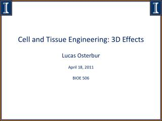Cell and Tissue Engineering: 3D Effects Lucas Osterbur April 18, 2011 BIOE 506