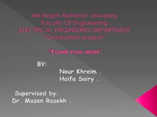 "AN-Najah National  University Faculty Of Engineering ELECTRICAL ENGINEERIG DEPARTMENT ""Graduated project""  ""Power plug-"