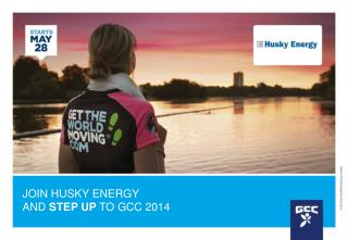 JOIN HUSKY ENERGY AND  STEP UP  TO GCC 2014