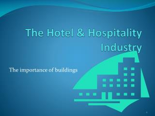 The Hotel & Hospitality Industry