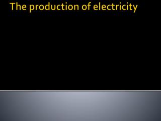 The production of electricity