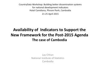 Availability of  Indicators to Support the  New Framework for the Post-2015 Agenda The case of Cambodia