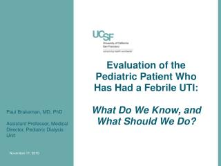 Evaluation of the Pediatric Patient Who Has Had a Febrile UTI: What Do We Know, and What Should We  Do?