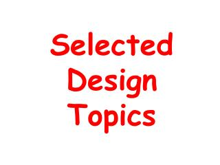 Selected Design Topics