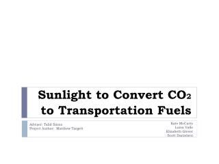 Sunlight to Convert CO 2 to Transportation Fuels