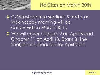 Operating Systems slide 1 No Class on March 30th
