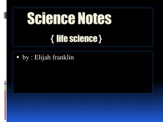 Science Notes	 {  life science }
