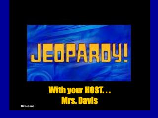 With your HOST. . . Mrs. Davis