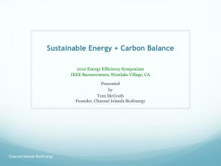 Sustainable Energy + Carbon Balance 2012 Energy Efficiency Symposium  IEEE Buenaventura, Westlake Village, CA
