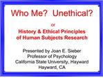who me  unethical  or history  ethical principles  of human subjects research  presented by joan e. sieber professor of