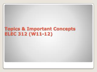 Topics  &  Important Concepts ELEC 312 (W11-12)