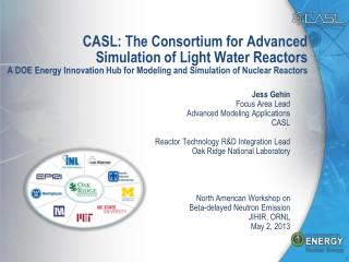 CASL: The  Consortium  for Advanced Simulation  of Light Water  Reactors A DOE Energy Innovation Hub for Modeling and S