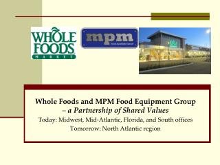 Whole Foods and MPM Food Equipment Group  – a Partnership of Shared Values Today: Midwest, Mid-Atlantic, Florida, and S