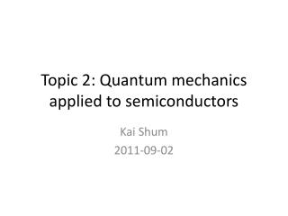 Topic 2: Quantum mechanics applied to semiconductors