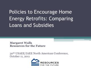 Policies to Encourage Home Energy Retrofits: Comparing Loans and Subsidies
