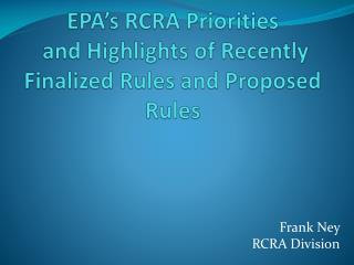 EPA�s RCRA Priorities  and  H ighlights of Recently Finalized Rules and Proposed Rules