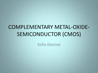 COMPLEMENTARY METAL-OXIDE-SEMICONDUCTOR (CMOS)