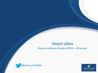 Smart cities Rasmus Lindholm, Director, ERTICO – ITS Europe