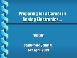 Preparing for a Career in  Analog Electronics …