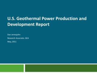 U.S. Geothermal Power Production and Development Report Dan Jennejohn Research Associate, GEA May, 2011