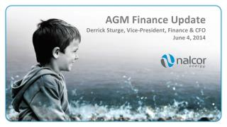 AGM Finance Update  Derrick  Sturge , Vice-President, Finance & CFO June 4, 2014