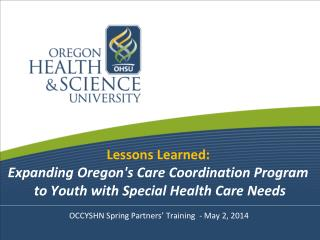 Lessons Learned:  Expanding Oregon's Care Coordination Program  to Youth with Special Health Care Needs OCCYSHN Spring