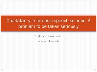 Charlatanry in forensic speech science: A problem to be taken seriously
